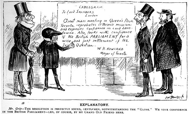 "Cartoon by J.W. Bengough featuring the telegram William Holmes Howland sent to British Prime Minister Lord Salisbury (far right) following the anti-O'Brien Queen's Park meeting. The ""grand old friend"" on the left is Irish Home Rule supporter and intermittent British Prime Minister William Ewart Gladstone. Grip, May 28, 1887."